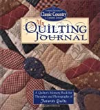 My Quilting Journal: A Quilter's Memory Book for Thoughts and Photographs of Favorite Quilts (189062120X) by Jensen, Lynette