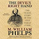 The Devil's Right Hand: The Tragic Story of the Colt Family Curse (       UNABRIDGED) by M. William Phelps Narrated by Mark Holcomb