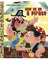 How to be a Pirate (Little Golden Book) (Little Golden Books (Random House))