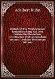 Zeitschrift Für Vergleichende Sprachforschung Auf Dem Gebiete Des Deutschen, Griechischen Und Lateinischen, Volume 1;volume 10 (German Edition)