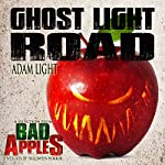 Ghost Light Road: A Selection from Bad Apples: Five Slices of Halloween Horror | Adam Light