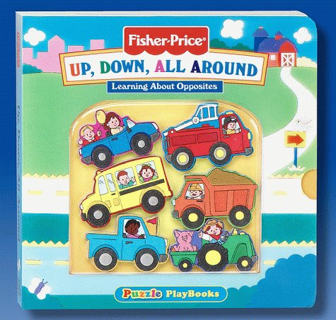 Up, Down, All Around: Learning About Opposites (Fisher-Price Puzzle Playbooks)