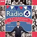 This Is Radio 4: A Celebration Radio/TV Program by  BBC Narrated by Hugh Dennis