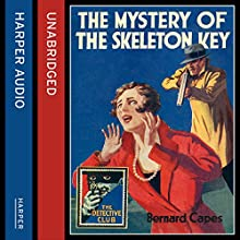 The Mystery of the Skeleton Key (The Detective Club) (       UNABRIDGED) by Bernard Capes, Hugh Lamb - preface Narrated by Finlay Robertson