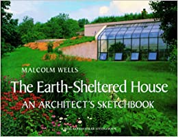 The Earth-Sheltered House: An Architect's Sketchbook (Real