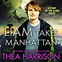 Liam Takes Manhattan: Elder Races Audiobook by Thea Harrison Narrated by Sophie Eastlake