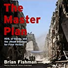The Master Plan: ISIS, al-Qaeda, and the Jihadi Strategy for Final Victory Hörbuch von Brian Fishman Gesprochen von: Stephen R. Thorne