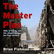 The Master Plan: ISIS, al-Qaeda, and the Jihadi Strategy for Final Victory Audiobook by Brian Fishman Narrated by Stephen R. Thorne