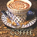 COFFEE:  The World'S Great Recipes, Stories and Histories, 2012 Calendar ~ Ghigo Press