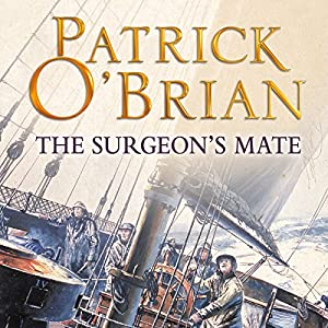 The Surgeon's Mate: Aubrey-Maturin Series, Book 7 | [Patrick O'Brian]