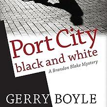 Port City Black and White: A Brandon Blake Mystery | Livre audio Auteur(s) : Gerry Boyle Narrateur(s) : Nick Banner