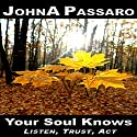 Your Soul Knows: Listen, Trust, Act: Every Breath Is Gold Book 3 Audiobook by JohnA Passaro Narrated by Michael A. Smith