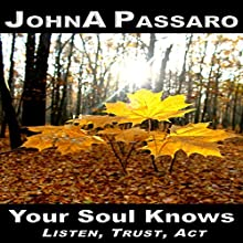 Your Soul Knows: Listen, Trust, Act: Every Breath Is Gold Book 3 (       UNABRIDGED) by JohnA Passaro Narrated by Michael A. Smith