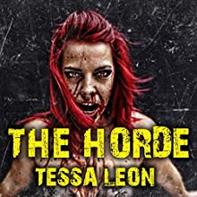 The Horde: Here Comes the Zombie Apocalypse... Audiobook by Tessa Leon Narrated by Clara Hembree