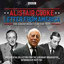 Letter from America: The Essential Letters 1936-2004: With additional narration by BBC American correspondent Matt Frei  by Alistair Cooke, Matt Frei Narrated by Alistair Cooke