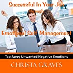 Successful in your job through emotional self management: Tap away negative emotions with EFT | Christa Graves
