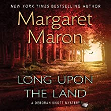 Long Upon the Land: A Deborah Knott Mystery (       UNABRIDGED) by Margaret Maron Narrated by Margaret Maron
