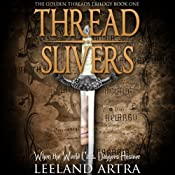 Thread Slivers: Golden Threads Trilogy, Book 1 | Leeland Artra