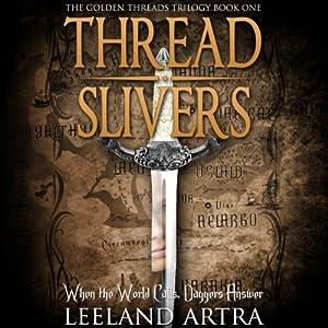 Thread Slivers: Golden Threads Trilogy, Book 1 | [Leeland Artra]