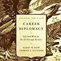 Career Diplomacy: Life and Work in the US Foreign Service, 2nd Edition (       UNABRIDGED) by Harry W. Kopp, Charles A. Gillespie Narrated by Wayne Shepherd