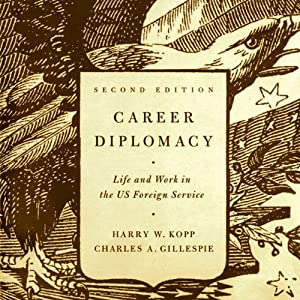 Career Diplomacy: Life and Work in the US Foreign Service, 2nd Edition | [Harry W. Kopp, Charles A. Gillespie]