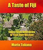 A Taste of Fiji: Enjoy Fijian Delicacies in Your Own Kitchen