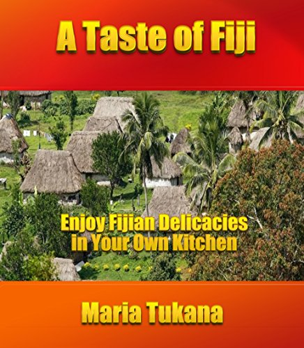 A Taste of Fiji: Enjoy Fijian Delicacies in Your Own Kitchen PDF