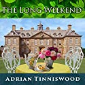 The Long Weekend: Life in the English Country House, 1918-1939 Audiobook by Adrian Tinniswood Narrated by Steven Crossley