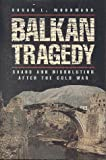 Balkan Tragedy: Chaos and Dissolution After the Cold War (0815795130) by Woodward, Susan L.