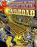 The Building of the Transcontinental Railroad (Graphic History series)