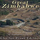Great Zimbabwe: The History and Legacy of the Medieval Kingdom of Zimbabwe's Capital Hörbuch von  Charles River Editors Gesprochen von: Bill Hare
