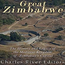 Great Zimbabwe: The History and Legacy of the Medieval Kingdom of Zimbabwe's Capital Audiobook by  Charles River Editors Narrated by Bill Hare