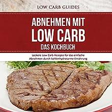 Abnehmen mit Low Carb: Das Kochbuch: Leckere Low Carb Rezepte für das einfache Abnehmen durch kohlenhydratarme Ernährung Hörbuch von  Low Carb Guides Gesprochen von: Marike Otto