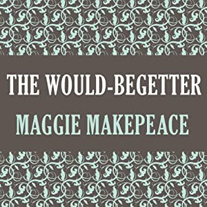 The Would-Begetter | [Maggie Makepeace]