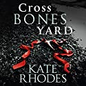 Crossbones Yard Audiobook by Kate Rhodes Narrated by Charlotte Strevens