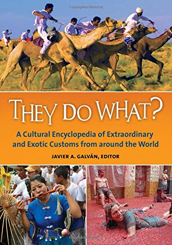 They Do What?: A Cultural Encyclopedia Of Extraordinary And Exotic Customs From Around The World