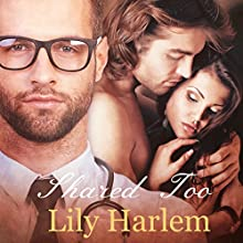 Shared Too: Threesome Romance Audiobook by Lily Harlem Narrated by Sasha White