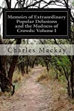 Memoirs of Extraordinary Popular Delusions and the Madness of Crowds: Volume I