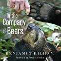 In the Company of Bears: What Black Bears Have Taught Me About Intelligence and Intuition Audiobook by Benjamin Kilham Narrated by George Backman