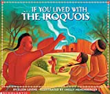If You Lived With The Iroquois (Turtleback School & Library Binding Edition) (If You Lived...(Prebound)) (0613195442) by Levine, Ellen