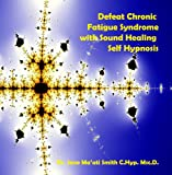 Defeat Chronic Fatigue Syndrome with Sound Healing Self Hypnosis