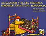 Alexander Y El Día Terrible, Horrible, Espantoso, Horroroso (Spanish Edition) (0689713509) by Judith Viorst
