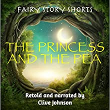 The Princess and the Pea: Fairy Story Shorts Audiobook by Clive Johnson Narrated by Clive Johnson