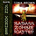 Badass Zombie Road Trip (       UNABRIDGED) by Tonia Brown Narrated by John Voorhees