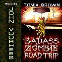 Badass Zombie Road Trip Audiobook by Tonia Brown Narrated by John Voorhees