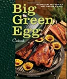 Big Green Egg Cookbook: Celebrating the Worlds Best Smoker and Grill