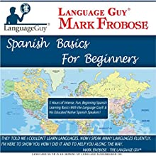 Language Guy's Spanish Basics for Beginners - 5 One Hour Audio CDs [English and Spanish Edition] (       UNABRIDGED) by Mark Frobose Narrated by Mark Frobose