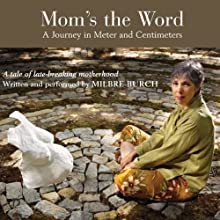Mom's the Word: A Journey in Meter and Centimeters (       UNABRIDGED) by Milbre Burch