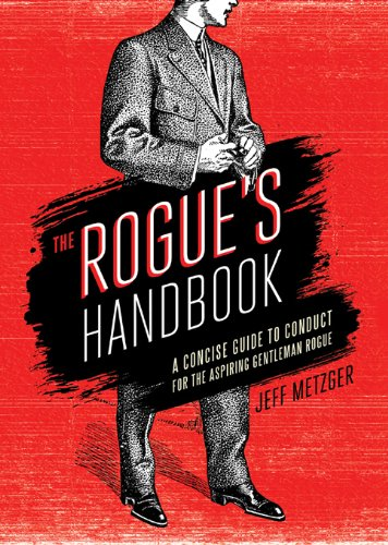 Jeff Metzger - Rogue's Handbook: A Concise Guide to Conduct for the Aspiring Gentleman Rogue