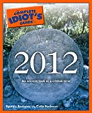 The Complete Idiot's Guide to 2012 (Complete Idiot's Guides (Lifestyle Paperback))